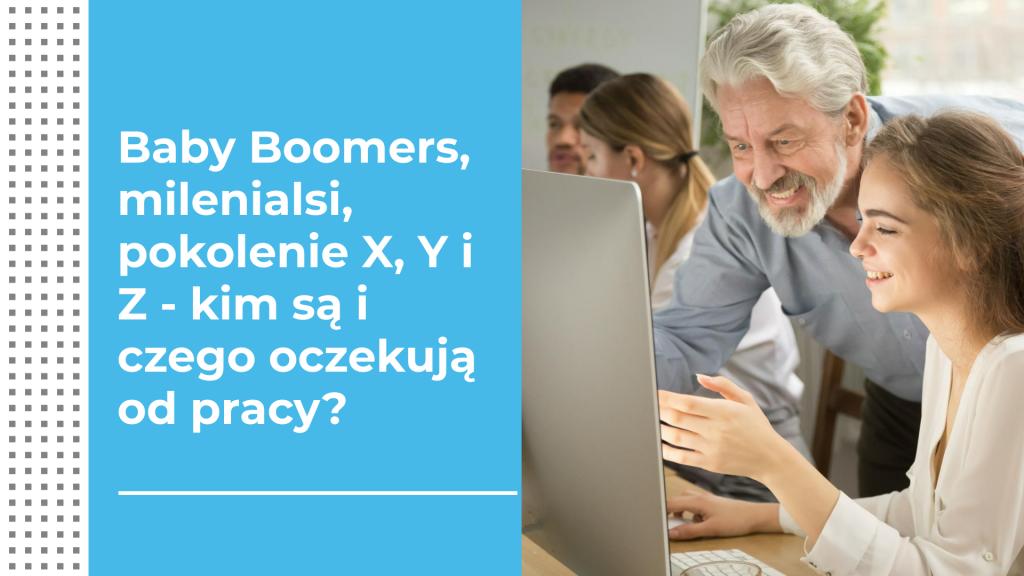 Baby Boomers, milenialsi, pokolenie X, Y iZ- kim są iczego oczekują odpracy?